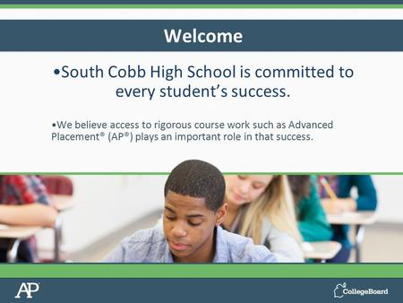 South Cobb High School is committed to every student's success. We believe access to rigorous course work such as Advanced Placement® (AP®) plays an important.