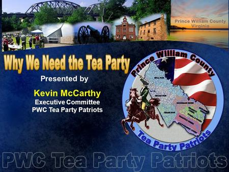 Presented by Kevin McCarthy Executive Committee PWC Tea Party Patriots.