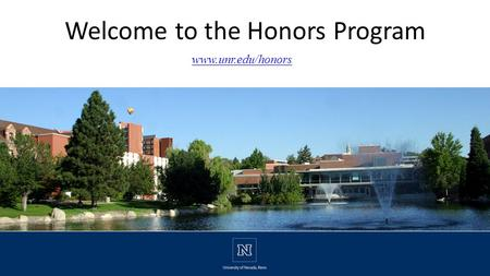 Welcome to the Honors Program www.unr.edu/honors.