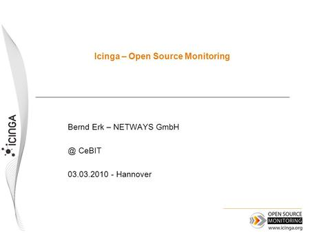 Icinga – Open Source Monitoring Bernd Erk – NETWAYS CeBIT 03.03.2010 - Hannover.