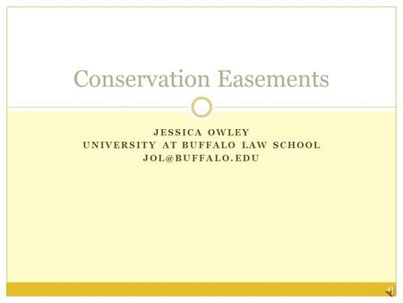 JESSICA OWLEY UNIVERSITY AT BUFFALO LAW SCHOOL <strong>Conservation</strong> Easements.