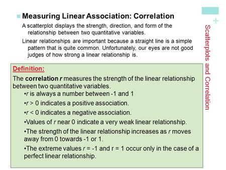 + Scatterplots and Correlation Measuring Linear Association: CorrelationA scatterplot displays the strength, direction, and form of the relationship between.