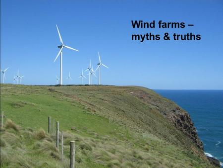 <strong>Wind</strong> farms – myths & truths