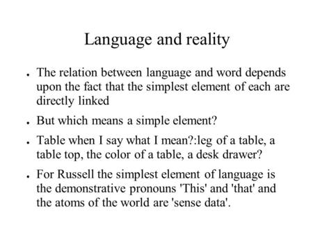 Language and reality ● The relation between language and word depends upon the fact that the simplest element of each are directly linked ● But which means.