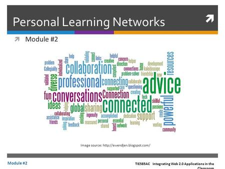  Personal Learning Networks  Module #2 TIE585AC Integrating Web 2.0 Applications in the Classroom Module #2 Image source: