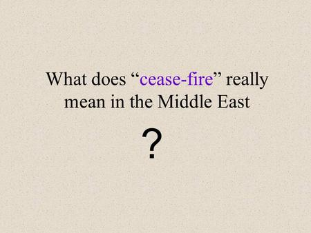 "What does ""cease-fire"" really mean in the Middle East ?"