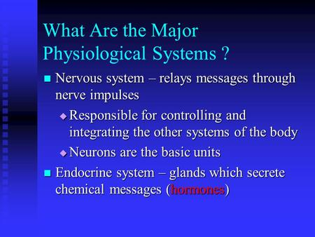 What Are the Major Physiological Systems ? Nervous system – relays messages through nerve impulses Nervous system – relays messages through nerve impulses.