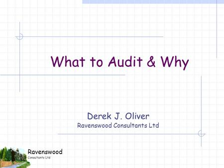 Ravenswood Consultants Ltd What to Audit & Why Derek J. Oliver Ravenswood Consultants Ltd.