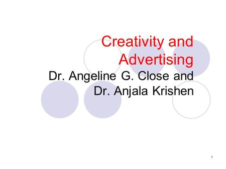 1 Creativity and Advertising Dr. Angeline G. Close and Dr. Anjala Krishen.