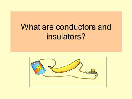 What are conductors and insulators?