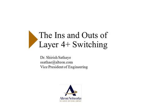 The Ins and Outs of Layer 4+ Switching Dr. Shirish Sathaye Vice President of Engineering.