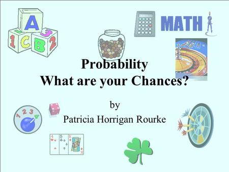 Probability What are your Chances? by Patricia Horrigan Rourke.