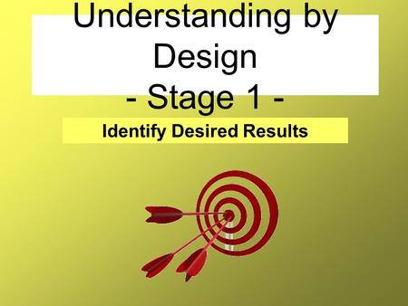 Understanding by Design - Stage 1 -