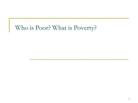 1 Who is Poor? What is Poverty?. 2 Why do we care about Poverty, Inequality, and Discrimination?