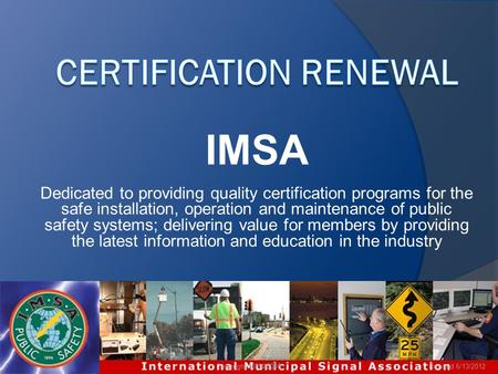 IMSA Dedicated to providing quality certification programs for the safe installation, operation and maintenance of public safety systems; delivering value.