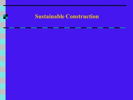 Sustainable Construction. What is Sustainable Construction  Social progress, which recognises the needs of everyone  Effective protection of the environment.