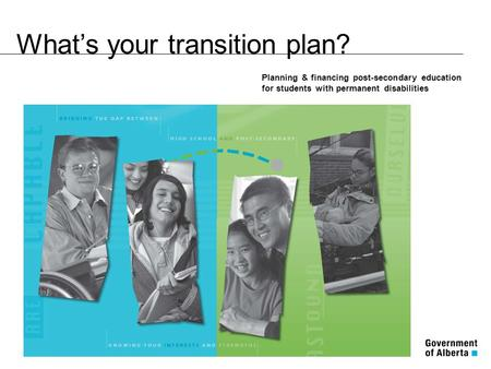 What's your transition plan? Planning & financing post-secondary education for students with permanent disabilities.