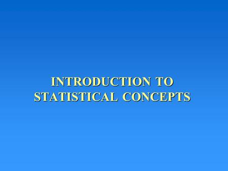 "INTRODUCTION TO STATISTICAL CONCEPTS. Objectives Definition of ""statistics"" Descriptive vs. Inferential Statistics Types of Descriptive Statistics Elements."