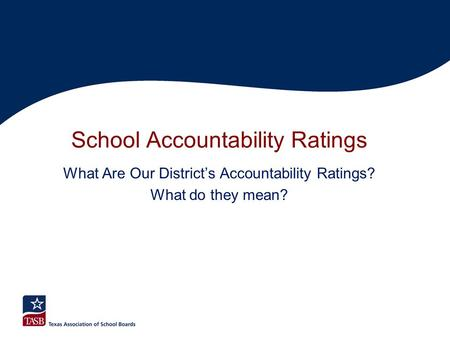 School Accountability Ratings What Are Our District's Accountability Ratings? What do they mean?