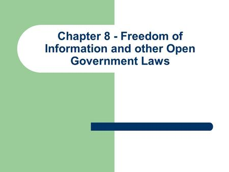 Chapter 8 - Freedom of Information and other Open Government Laws.