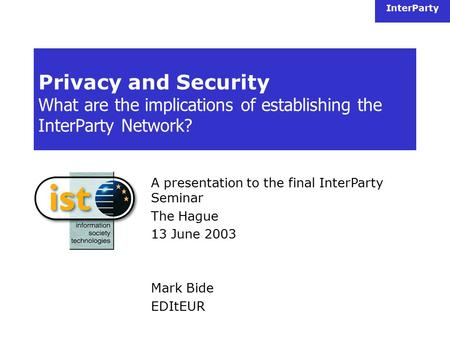 InterParty Privacy and Security What are the implications of establishing the InterParty Network? A presentation to the final InterParty Seminar The Hague.