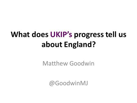 What does UKIP's progress tell us about England? Matthew
