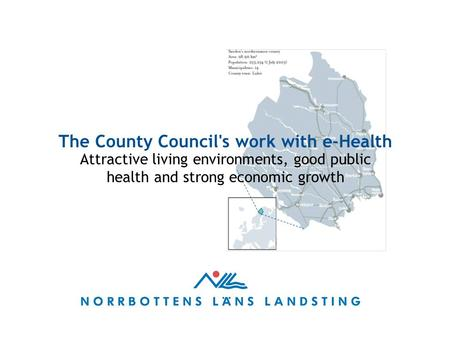 The County Council's work with e-Health Attractive living environments, good public health and strong economic growth.