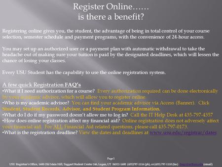 Register Online…… is there a benefit? Registering online gives you, the student, the advantage of being in total control of your course selection, semester.