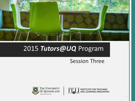 2015 Program Session Three 1. itali.uq.edu.au Before SemesterDuring Semester Session One What are the expectations for tutor professionalism.