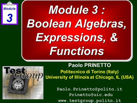 Module 3 : Boolean Algebras, Expressions, & Functions Paolo PRINETTO Politecnico di Torino (Italy) University of Illinois at Chicago, IL (USA)