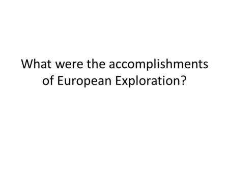 What were the accomplishments of European Exploration?