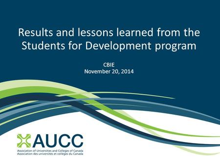 Results and lessons learned from the Students for Development program CBIE November 20, 2014.