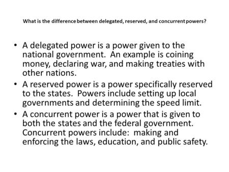 What is the difference between delegated, reserved, and concurrent powers? A delegated power is a power given to the national government. An example is.