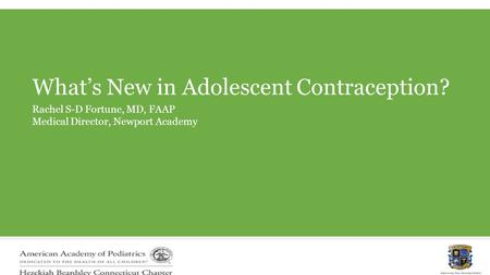 What's New in Adolescent Contraception? Rachel S-D Fortune, MD, FAAP Medical Director, Newport Academy.
