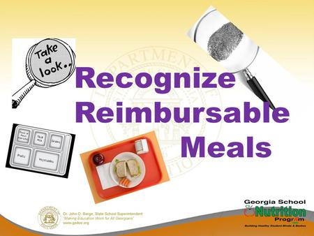Recognize Reimbursable Meals. OBJECTIVES You will be able to: Recognize a reimbursable meal using Serve or Offer versus Serve (OVS) Identify food items,