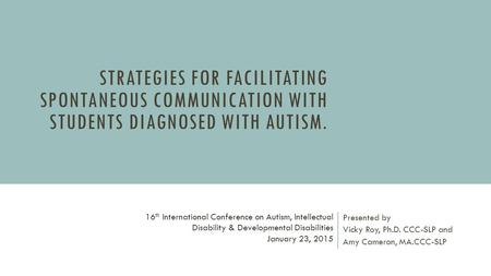 Presented by Vicky Roy, Ph.D. CCC-SLP and Amy Cameron, MA.CCC-SLP