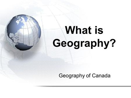 What is Geography? Geography of Canada.