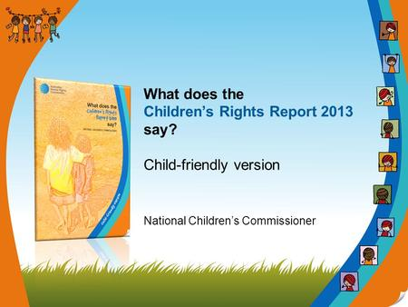 What does the Children's Rights Report 2013 say? Child-friendly version National Children's Commissioner.