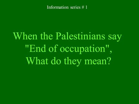 When the Palestinians say End of occupation, What do they mean?