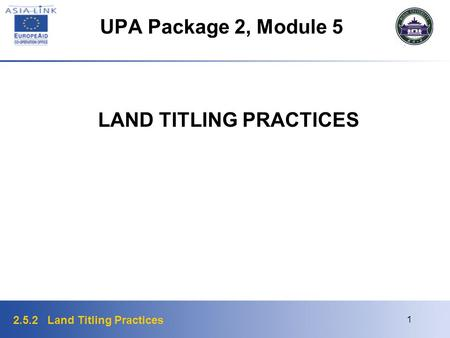 2.5.2 Land Titling Practices 1 UPA Package 2, Module 5 LAND TITLING PRACTICES.