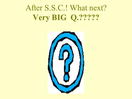 After S.S.C.! What next? Very BIG Q.????? Being present here shows your concern for your career. You Are The Master Of Your Destiny, Your Future Career.Take.