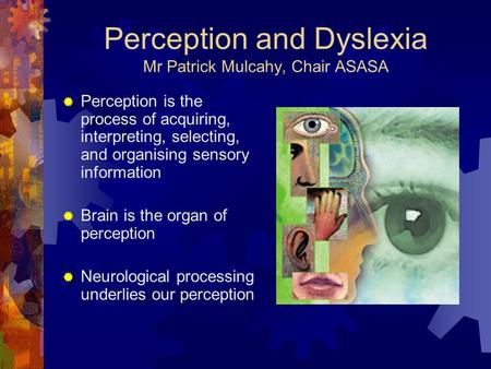 Perception and Dyslexia Mr Patrick Mulcahy, Chair ASASA