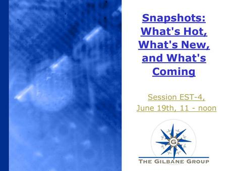 Snapshots: What's Hot, What's New, and What's Coming Session EST-4, June 19th, 11 - noon.