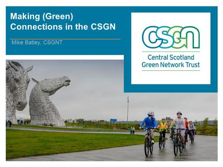Making (Green) Connections in the CSGN Mike Batley, CSGNT.