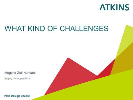 WHAT KIND OF CHALLENGES Mogens Zoll Hundahl Esbjerg, 19 th August 2014.