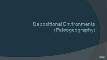 Enter. Depositional Environments (Paleogeography) Sedimentary rocks are composed of sediments formed by the weathering of older rocks. The process of.