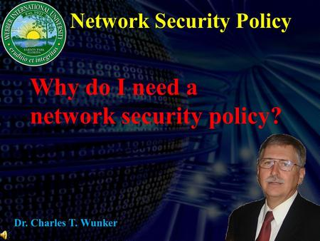Network Security Policy Why do I need a network security policy? Dr. Charles T. Wunker.