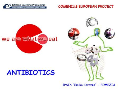 "ANTIBIOTICS COMENIUS EUROPEAN PROJECT IPSIA ""Emilio Cavazza"" - POMEZIA."