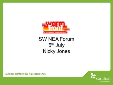 SW NEA Forum 5 th July Nicky Jones. Evolution 1991 – Loft insulation and draught proofing scheme 1996 – Cavity wall insulation added 2000 – Gas & electric.
