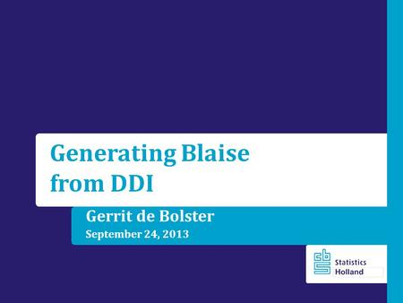 Gerrit de Bolster September 24, 2013 Generating Blaise from DDI.